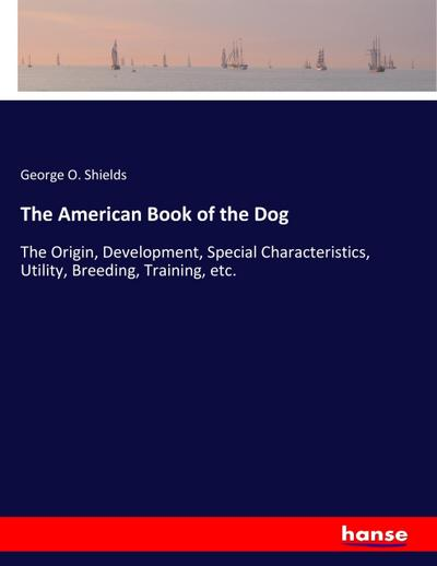 The American Book of the Dog - George O. Shields