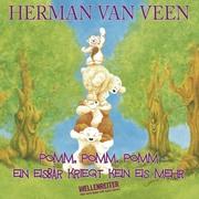 Herman van Veen: Pomm, pomm, pomm, ein Eisbär kriegt kein Eis mehr