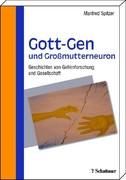 Manfred Spitzer: Gott-Gen und Grossmutterneuron