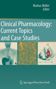 Clinical Pharmacology: Current Topics and Case Studies - Markus Muller