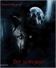 Der Wolfsjager - Tamara Wiegand