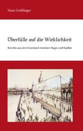 Überfälle auf die Wirklichkeit - Berichte aus dem Grenzland zwischen Magie und Realität - Hans Geißlinger