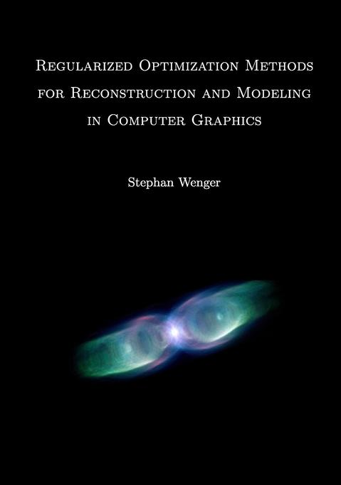 Regularized Optimization Methods for Reconstruction and Modeling in Computer Graphics als Buch von Stephan Wenger - Books on Demand