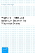 George Ainslie Hight: Wagner´s Tristan und Isolde: An Essay on the Wagnerian Drama
