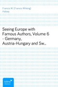 Francis W. (Francis Whiting) Halsey: Seeing Europe with Famous Authors, Volume 6 - Germany, Austria-Hungary and Switzerland, part 2