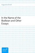Augustine Birrell: In the Name of the Bodleian and Other Essays
