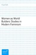 Floyd, Dell: Women as World Builders: Studies in Modern Feminism