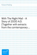 Rudyard Kipling: With The Night Mail - A Story of 2000 A.D. (Together with extracts from the comtemporary magazine in which it appeared)