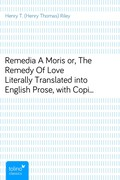 Henry T. (Henry Thomas) Riley: Remedia A Moris or, The Remedy Of LoveLiterally Translated into English Prose, with Copious Notes