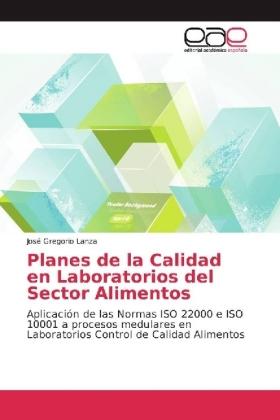 Planes de la Calidad en Laboratorios del Sector Alimentos - Aplicación de las Normas ISO 22000 e ISO 10001 a procesos medulares en Laboratorios Control de Calidad Alimentos - Lanza, José Gregorio