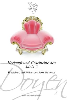 Herkunft und Geschichte des Adels - Entstehung und Wirken des Adels bis heute - Welfesholz, Ella-Luise von