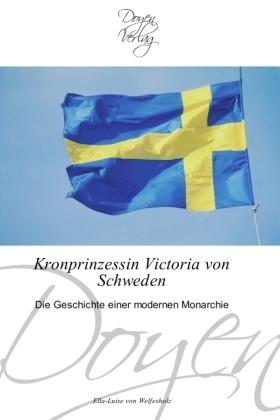 Kronprinzessin Victoria von Schweden - Die Geschichte einer modernen Monarchie - Welfesholz, Ella-Luise von