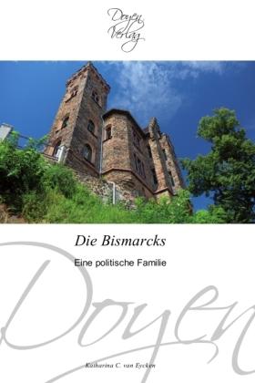 Die Bismarcks - Eine politische Familie - Eycken, Katharina C. van