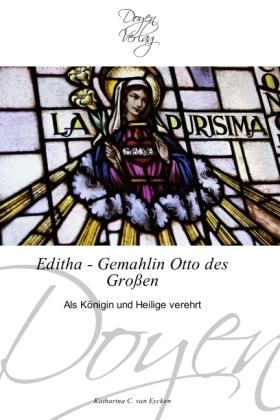 Editha - Gemahlin Otto des Großen - Als Königin und Heilige verehrt - Eycken, Katharina C. van