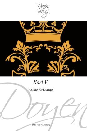 Karl V. - Kaiser fÃr Europa - Habsburg, Otto von