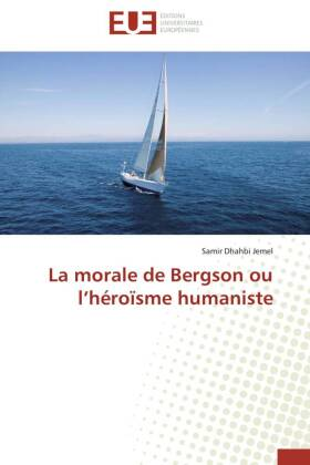 La morale de Bergson ou l hÃroÃsme humaniste - Dhahbi Jemel, Samir