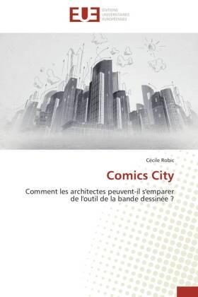 Comics City - Comment les architectes peuvent-il s'emparer de l'outil de la bande dessinée ? - Robic, Cécile