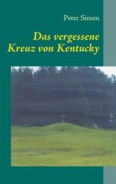 Das vergessene Kreuz von Kentucky - Peter Simon