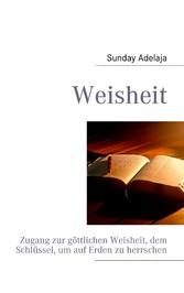 Weisheit - Zugang zur göttlichen Weisheit, dem Schlüssel, um auf Erden zu herrschen - Sunday Adelaja