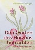 Den Garten des Herzens betrachten - Steffi Mayer-Teegen