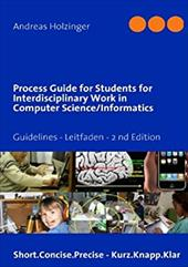 Process Guide for Students for Interdisciplinary Work in Computer Science/Informatics - Holzinger, Andreas