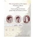 The Correspondence of the Empress Alexandra of Russia with Ernst Ludwig and Eleonore, Grand Duke and Duchess of Hesse. 1878-1916 - Petra H. Kleinpenning