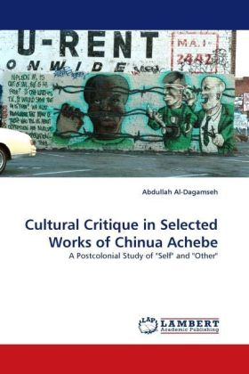 Cultural Critique in Selected Works of Chinua Achebe - A Postcolonial Study of