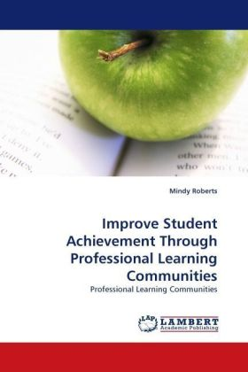 Improve Student Achievement Through Professional Learning Communities - Professional Learning Communities - Roberts, Mindy
