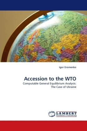 Accession to the WTO - Computable General Equilibrium Analysis: The Case of Ukraine - Eromenko, Igor
