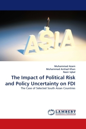 The Impact of Political Risk and Policy Uncertainty on FDI - The Case of Selected South Asian Countries - Azam, Muhammad / Arshad Khan, Muhammad / Iqbal, Nasir