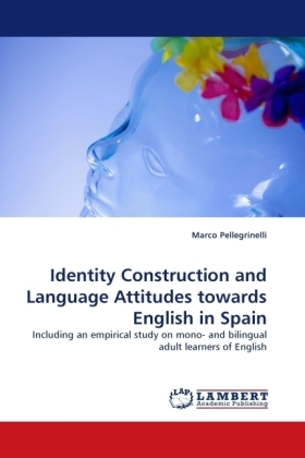 Identity Construction and Language Attitudes towards English in Spain - Including an empirical study on mono- and bilingual adult learners of English
