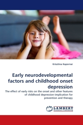 Early neurodevelopmental factors and childhood onset depression - The effect of early risks on the onset and other features of childhood depression-implication for prevention and therapy - Kapornai, Krisztina