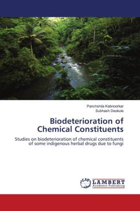 Biodeterioration of Chemical Constituents - Studies on biodeterioration of chemical constituents of some indigenous herbal drugs due to fungi - Kabnoorkar, Panchshila / Deokule, Subhash