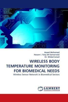 Wireless Body Temperature Monitoring For Biomedical Needs - Wireless Sensor Network in Biomedical Sectors - Mohamed, Asaed / Faiq, Hosam I. (Al-Samarraie) / Ismail, Widad