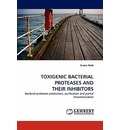 Toxigenic Bacterial Proteases and Their Inhibitors - Essam Kotb