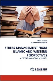 Stress Management From Islamic And Western Perspectives - Bakare Kazeem, Dr Che Noraini Hashim, Noraini Hashim Che