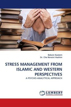 STRESS MANAGEMENT FROM ISLAMIC AND WESTERN PERSPECTIVES: A PSYCHO-ANALYTICAL APPROACH