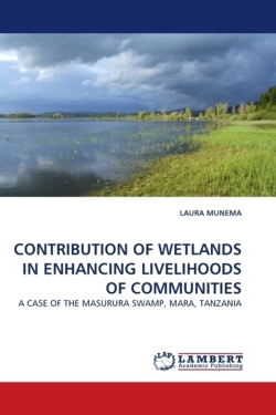 CONTRIBUTION OF WETLANDS IN ENHANCING LIVELIHOODS OF COMMUNITIES