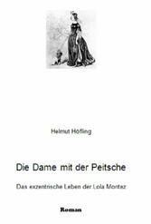 Die Dame mit der Peitsche - Das exzentrische Leben der Lola Montez - Helmut Höfling
