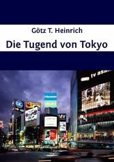 Die Tugend von Tokyo - Götz T. Heinrich