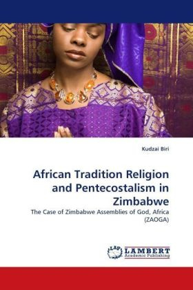 African Tradition Religion and Pentecostalism in Zimbabwe - The Case of Zimbabwe Assemblies of God, Africa (ZAOGA) - Biri, Kudzai