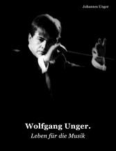 Wolfgang Unger - Leben für die Musik - Johannes Unger