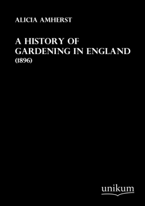A History of Gardening in England - (1896) - Amherst, Alicia