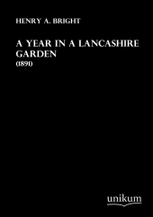 A Year in a Lancashire Garden - Henry A. Bright