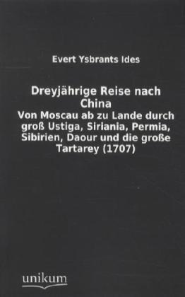 Dreyjährige Reise nach China - Von Moscau ab zu Lande durch groß Ustiga, Siriania, Permia, Sibirien, Daour und die große Tartarey (1707) - Ides, Evert Ysbrants