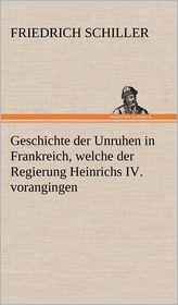Geschichte der Unruhen in Frankreich, welche der Regierung Heinrichs IV. vorangingen.
