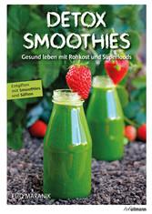 DETOX SMOOTHIES - Gesund leben mit Rohkost und Superfoods - Eliq Maranik