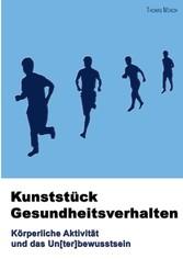 Kunststück Gesundheitsverhalten - Körperliche Aktivität und das Un[ter]bewusstsein - Thomas Münch