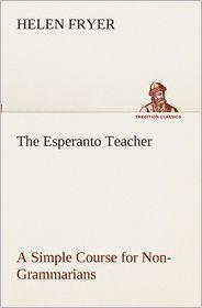 The Esperanto Teacher a Simple Course for Non-Grammarians - Helen Fryer