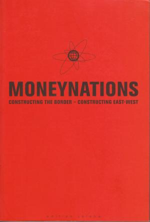 Money Nations - Constructing the Border - Constructing East-West - Osten, Marion von (Hrsg)